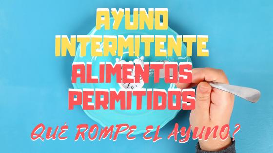 AYUNO INTERMITENTE ALIMENTOS PERMITIDOS - ROMPE EL AYUNO