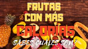 FRUTAS CON MÁS CALORIAS