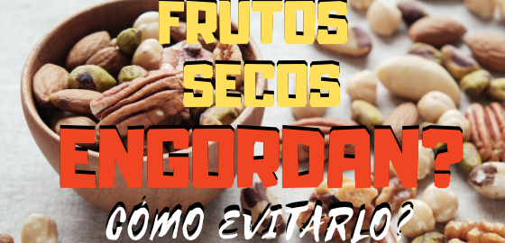 FRUTOS SECOS ENGORDAN