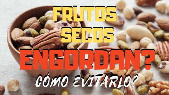 FRUTOS SECOS ENGORDAN